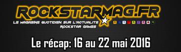 Récap du 16 au 22 mai 2016 sur Rockstar Mag'