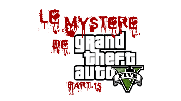 Le Mystère de Grand Theft Auto V Part.15