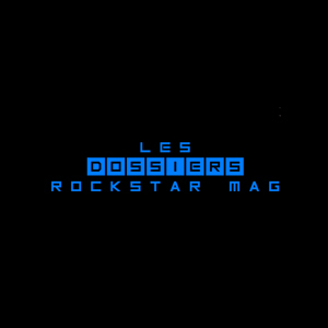 Les Dossiers Rockstar Mag'