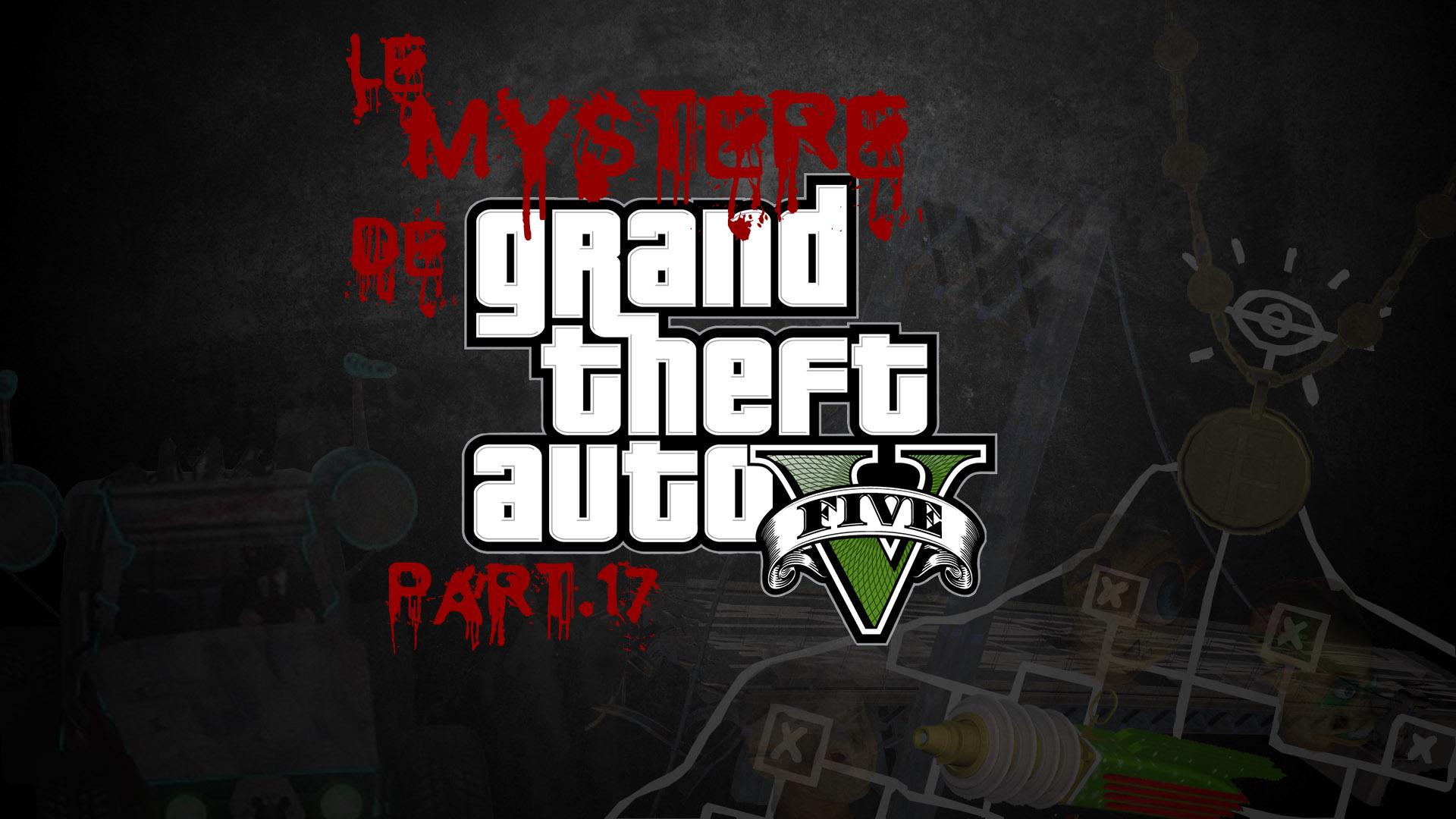Le Mystère de Grand Theft Auto V Part.17